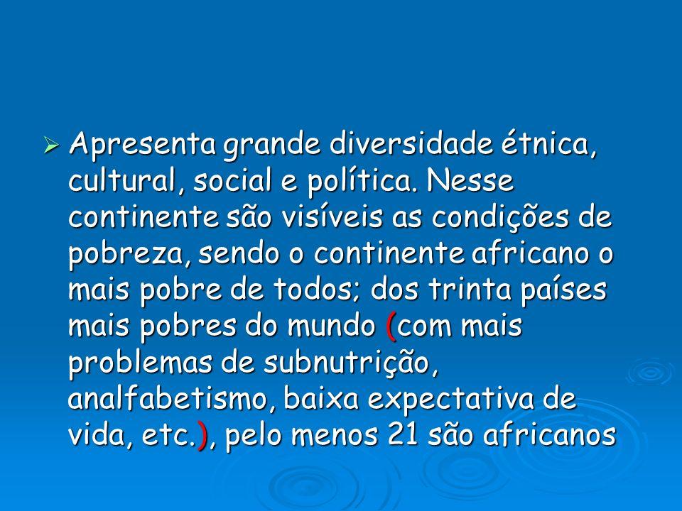 Apresenta grande diversidade étnica, cultural, social e política. Nesse continente são visíveis as condições de pobreza, sendo o continente africano o