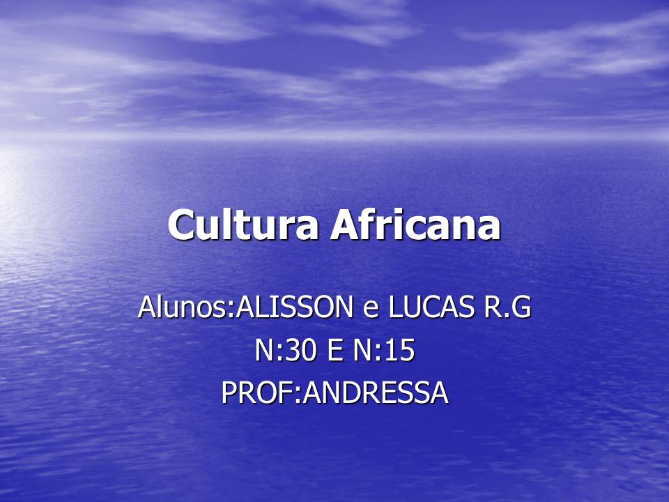 Cultura Africana Alunos:ALISSON e LUCAS R.G N:30 E N:15 PROF:ANDRESSA
