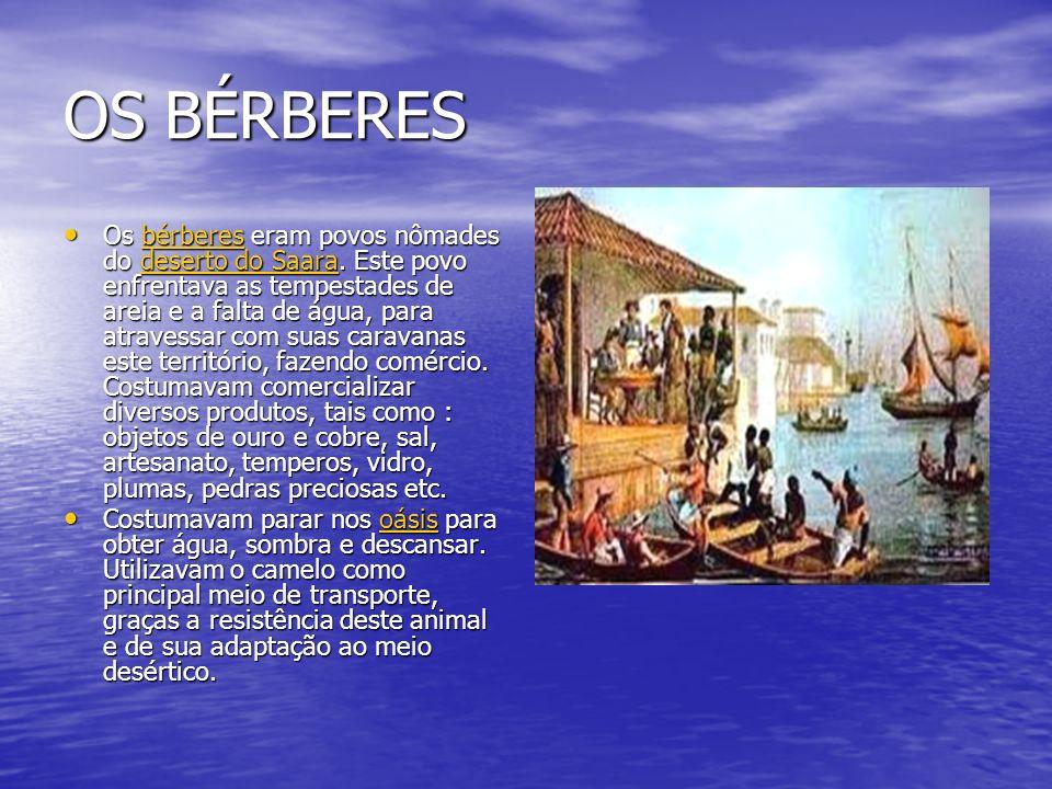 OS BÉRBERES Os bérberes eram povos nômades do deserto do Saara.