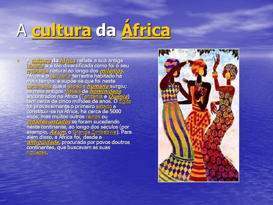 A cultura da África culturaÁfricaculturaÁfrica A cultura da África reflete a sua antiga história e é tão diversificada como foi o seu ambiente natural ao longo dos milénios.