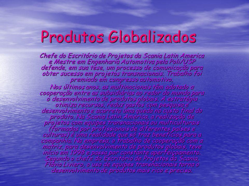 Produtos Globalizados Chefe do Escritório de Projetos da Scania Latin America e Mestre em Engenharia Automotiva pela Poli/USP defende, em sua tese, um