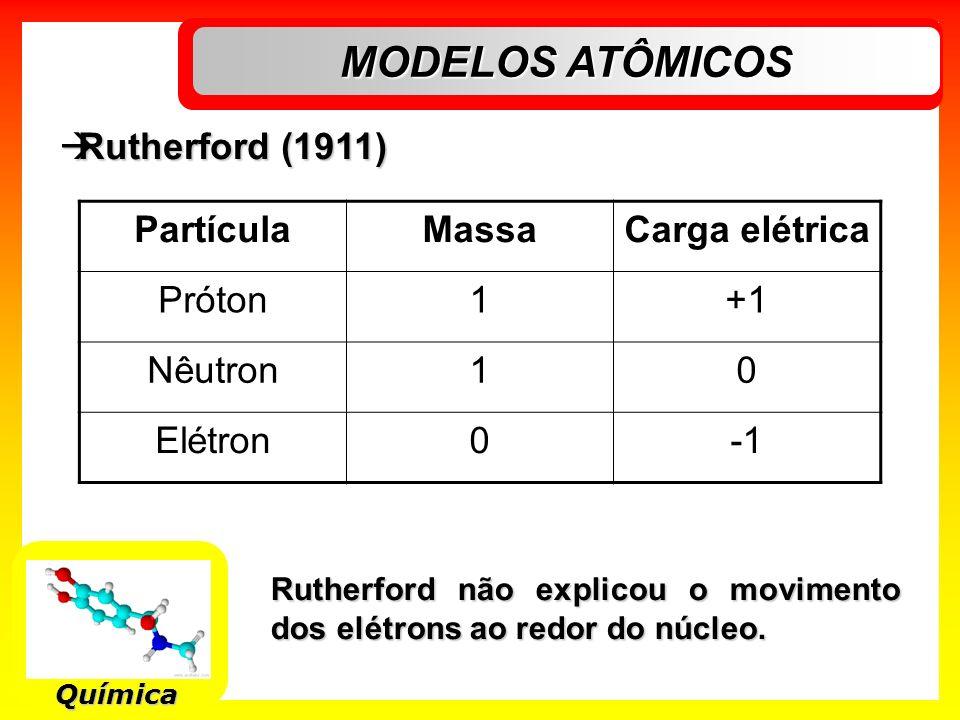 Química Rutherford (1911) Rutherford (1911) PartículaMassaCarga elétrica Próton1+1 Nêutron10 Elétron0 Rutherford não explicou o movimento dos elétrons
