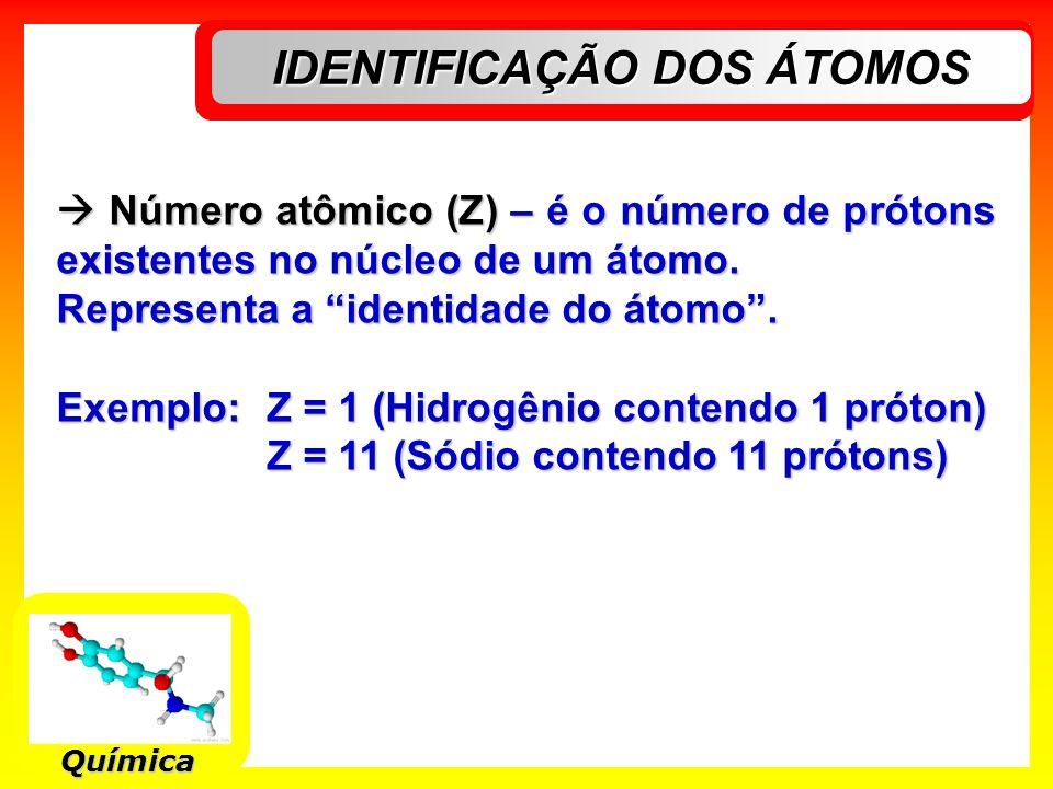 IDENTIFICAÇÃO DOS ÁTOMOS Química Número atômico (Z) – é o número de prótons existentes no núcleo de um átomo. Número atômico (Z) – é o número de próto