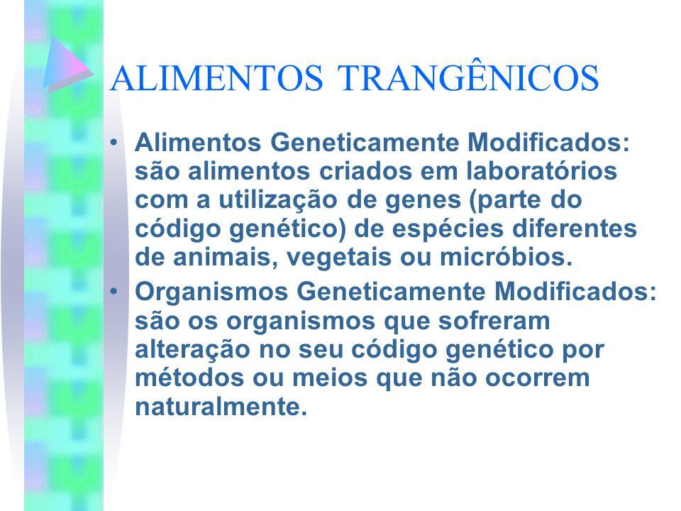 ALIMENTOS TRANGÊNICOS Alimentos Geneticamente Modificados: são alimentos criados em laboratórios com a utilização de genes (parte do código genético)