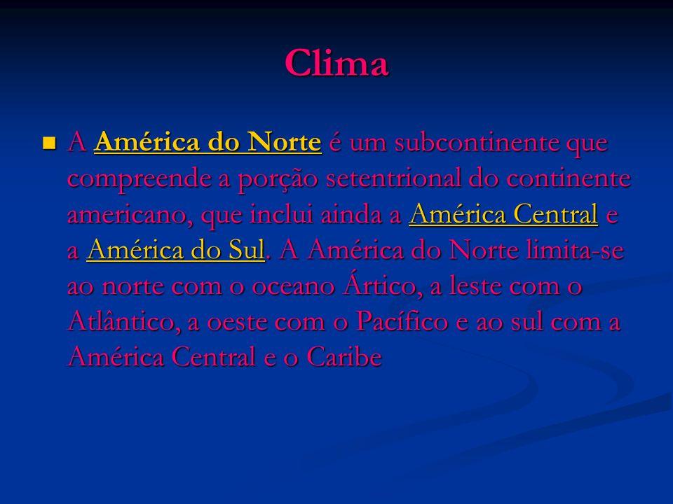 Clima A América do Norte é um subcontinente que compreende a porção setentrional do continente americano, que inclui ainda a América Central e a Améri