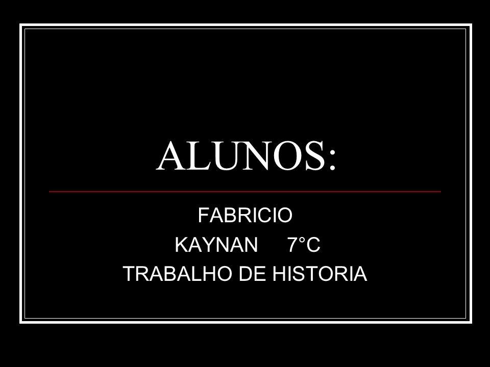 ALUNOS: FABRICIO KAYNAN 7°C TRABALHO DE HISTORIA