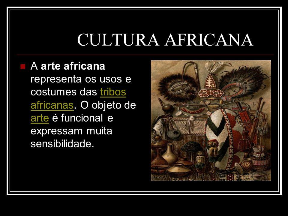 CULTURA AFRICANA A arte africana representa os usos e costumes das tribos africanas. O objeto de arte é funcional e expressam muita sensibilidade.trib