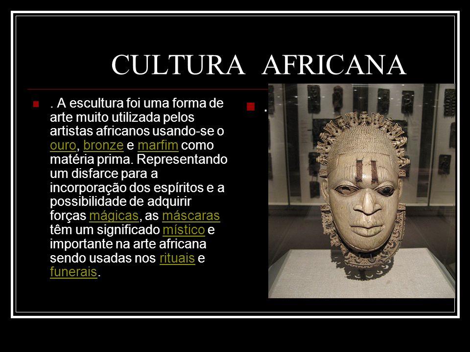 CULTURA AFRICANA. A escultura foi uma forma de arte muito utilizada pelos artistas africanos usando-se o ouro, bronze e marfim como matéria prima. Rep
