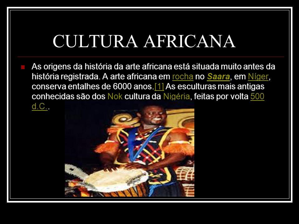 CULTURA AFRICANA As origens da história da arte africana está situada muito antes da história registrada. A arte africana em rocha no Saara, em Níger,
