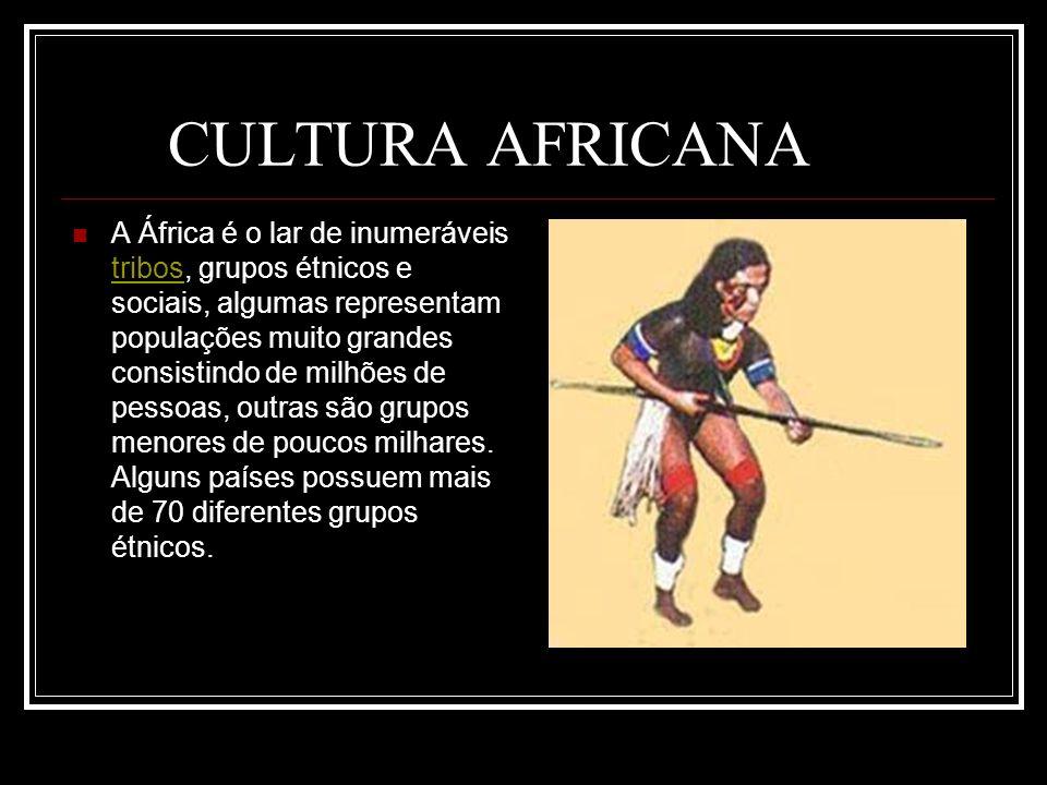CULTURA AFRICANA A África é o lar de inumeráveis tribos, grupos étnicos e sociais, algumas representam populações muito grandes consistindo de milhões