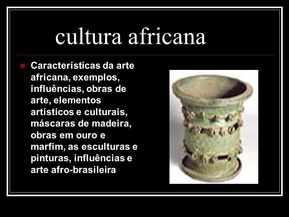 cultura africana Características da arte africana, exemplos, influências, obras de arte, elementos artísticos e culturais, máscaras de madeira, obras