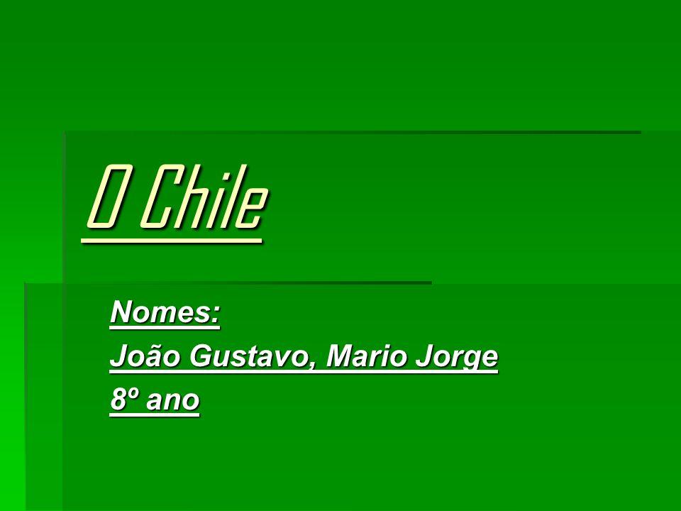O Chile Nomes: João Gustavo, Mario Jorge 8º ano