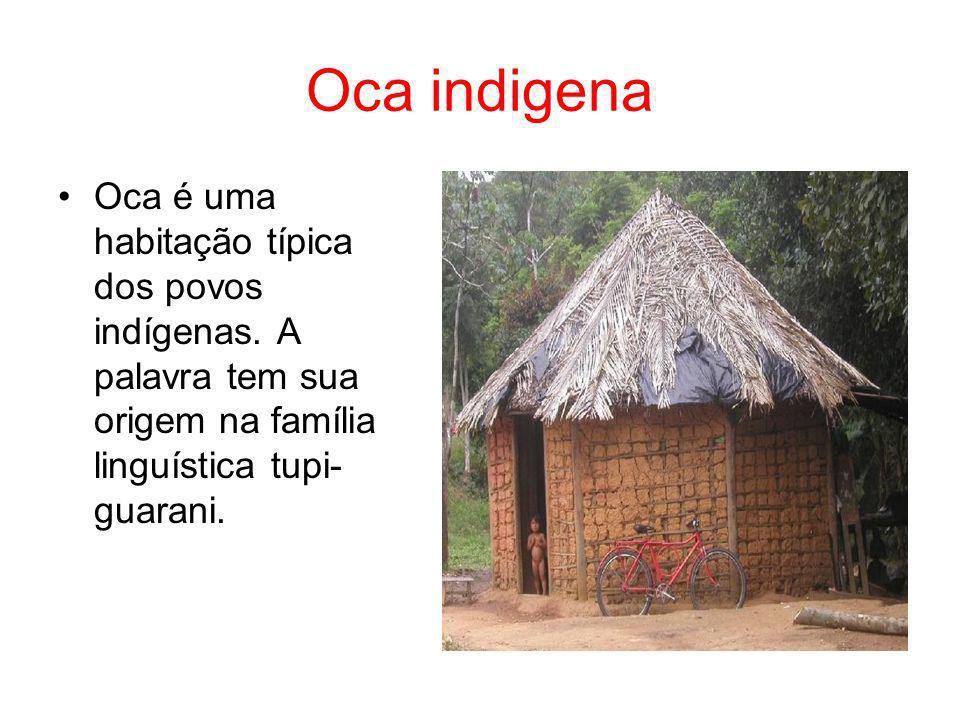 Oca indigena Oca é uma habitação típica dos povos indígenas. A palavra tem sua origem na família linguística tupi- guarani.