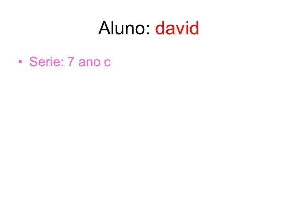 Aluno: david Serie: 7 ano c