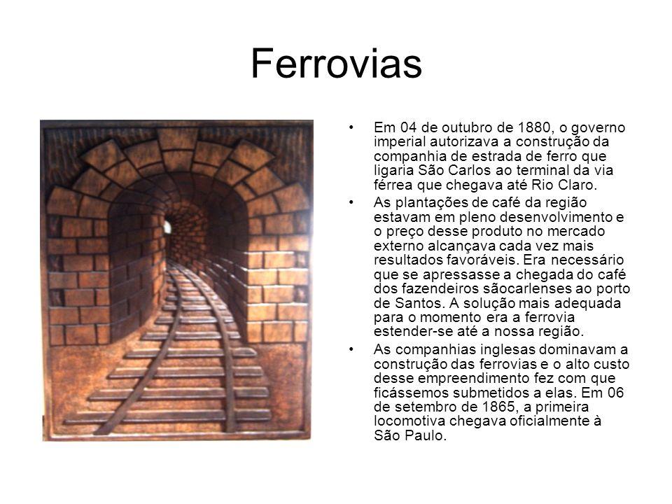 Ferrovias Em 04 de outubro de 1880, o governo imperial autorizava a construção da companhia de estrada de ferro que ligaria São Carlos ao terminal da