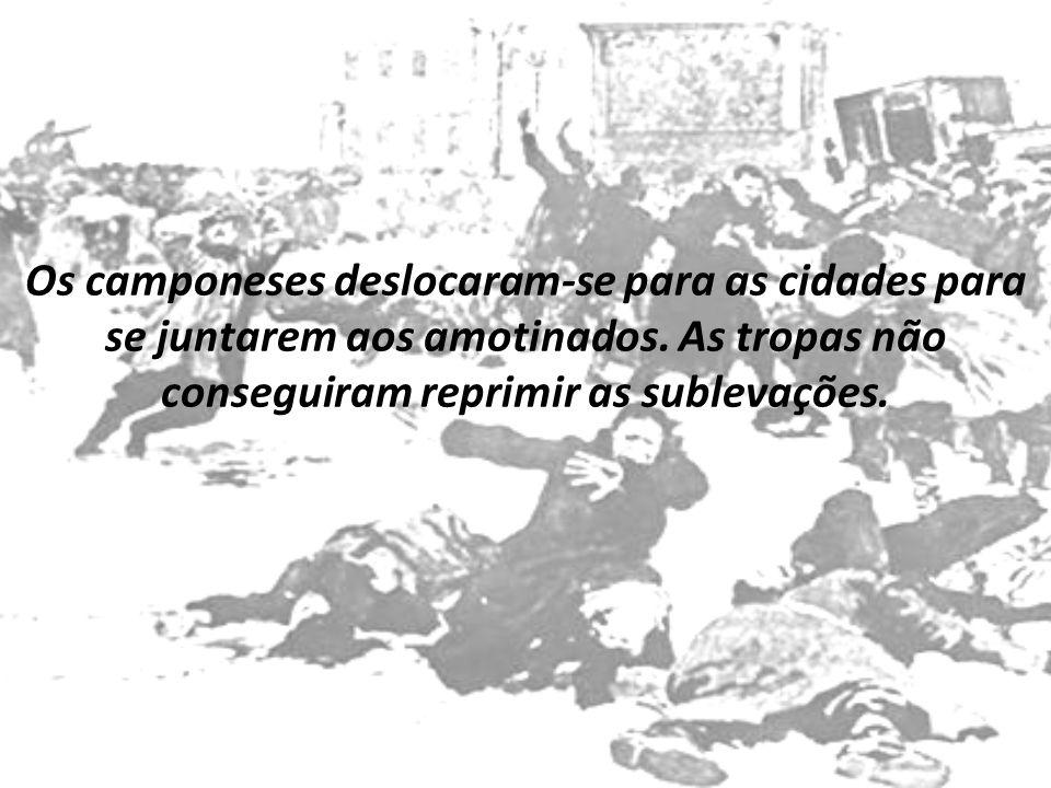 Os camponeses deslocaram-se para as cidades para se juntarem aos amotinados. As tropas não conseguiram reprimir as sublevações.