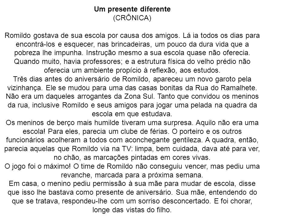 Um presente diferente (CRÔNICA) Romildo gostava de sua escola por causa dos amigos. Lá ia todos os dias para encontrá-los e esquecer, nas brincadeiras