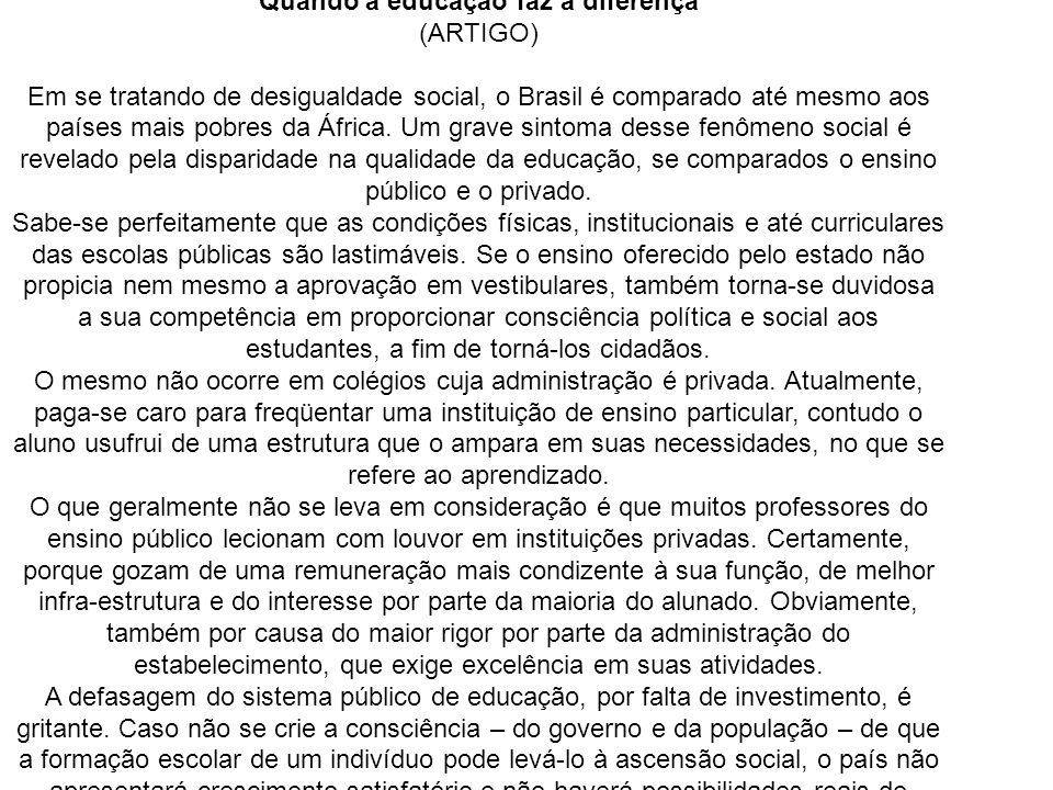 -------------------------------------------- Quando a educação faz a diferença (ARTIGO) Em se tratando de desigualdade social, o Brasil é comparado at