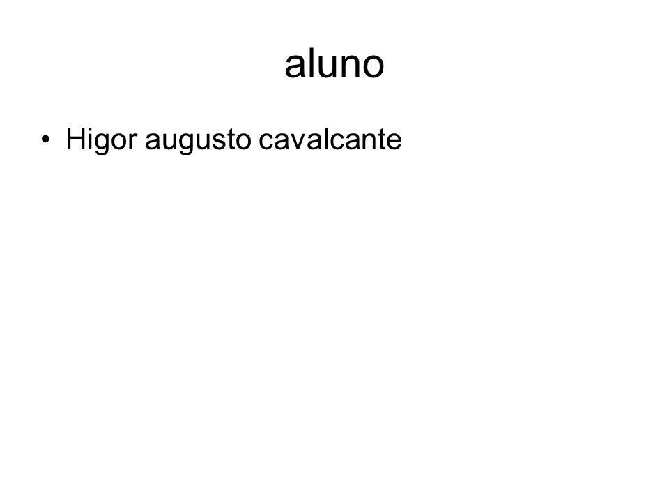 aluno Higor augusto cavalcante
