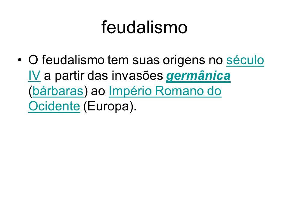 feudalismo O feudalismo tem suas origens no século IV a partir das invasões germânica (bárbaras) ao Império Romano do Ocidente (Europa).século IVgermâ