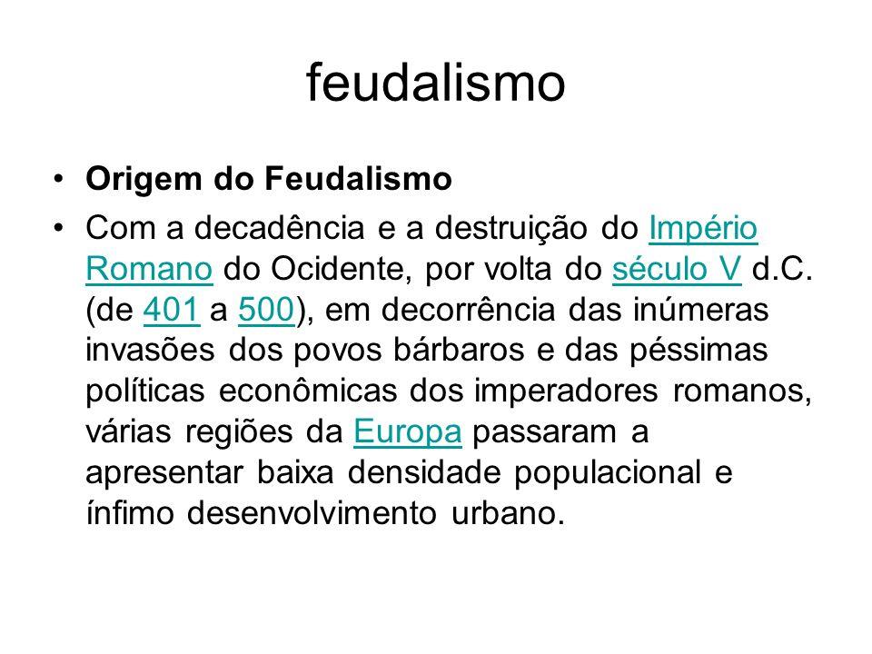 feudalismo produção feudal própria do Ocidente europeu tinha por base a economia agrária, de escassa circulação monetária, auto-suficiente.