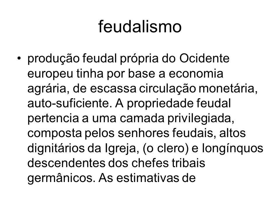 feudalismo produção feudal própria do Ocidente europeu tinha por base a economia agrária, de escassa circulação monetária, auto-suficiente. A propried