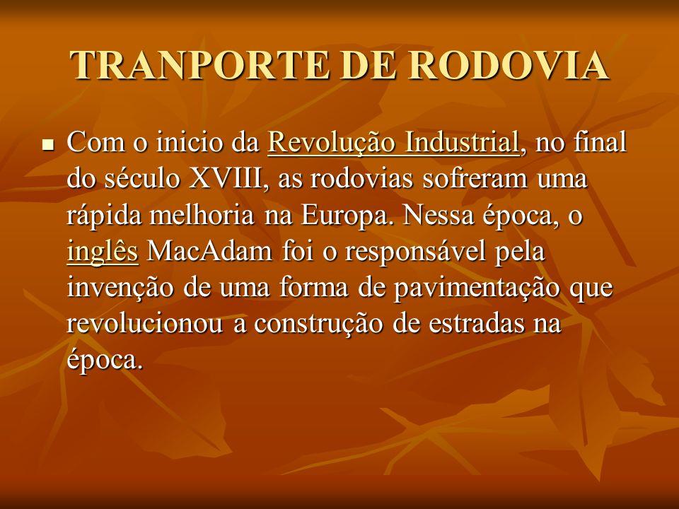 TRANPORTE DE RODOVIA Com o inicio da Revolução Industrial, no final do século XVIII, as rodovias sofreram uma rápida melhoria na Europa. Nessa época,