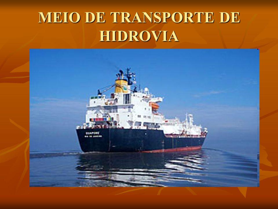 MEIO DE HIDROVIA O transporte aquático, aquaviário ou hidroviário consiste no transporte de mercadorias e de passageiros por barcos, navios ou balsas, via um corpo de água, tais como oceanos, mares, lagos, rios ou canais..