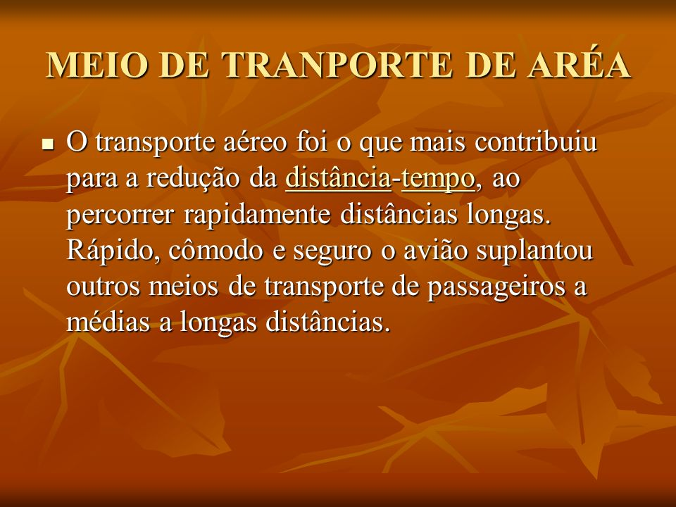 MEIO DE TRANPORTE DE ARÉA O transporte aéreo foi o que mais contribuiu para a redução da distância-tempo, ao percorrer rapidamente distâncias longas.