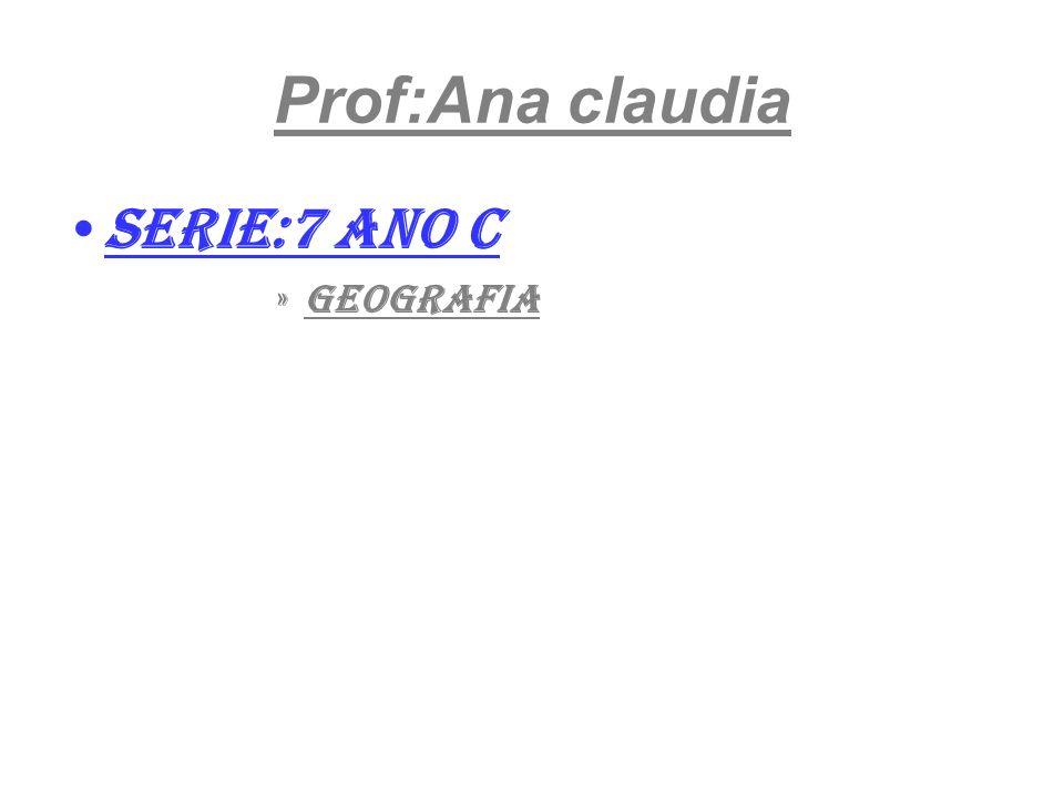 Prof:Ana claudia Serie:7 ano c »geografia