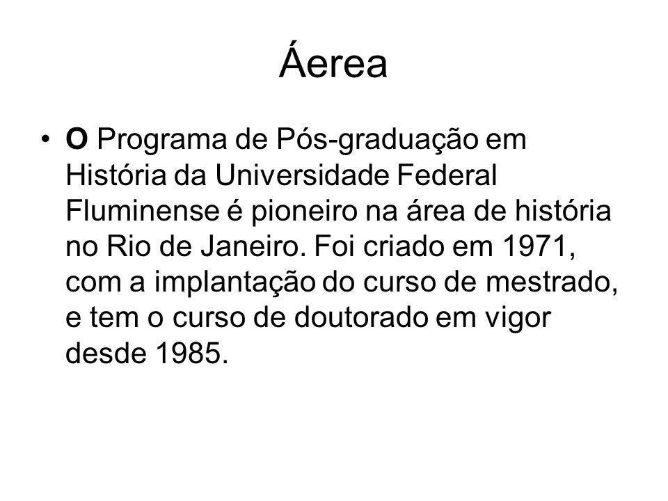 Áerea O Programa de Pós-graduação em História da Universidade Federal Fluminense é pioneiro na área de história no Rio de Janeiro. Foi criado em 1971,