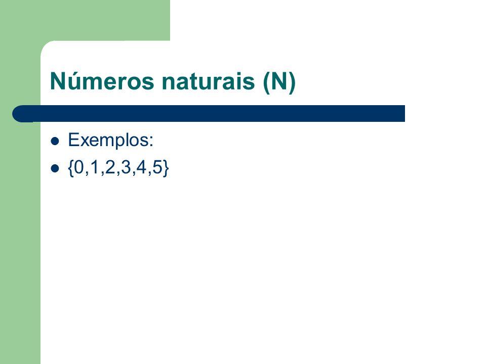 Números naturais (N) Exemplos: {0,1,2,3,4,5}