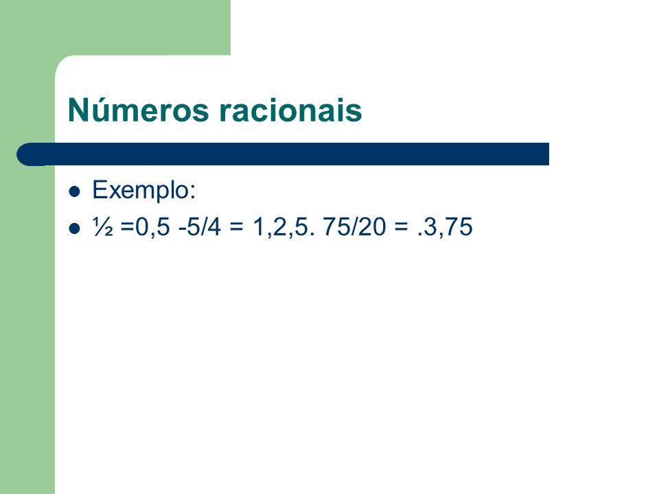 Números racionais Exemplo: ½ =0,5 -5/4 = 1,2,5. 75/20 =.3,75