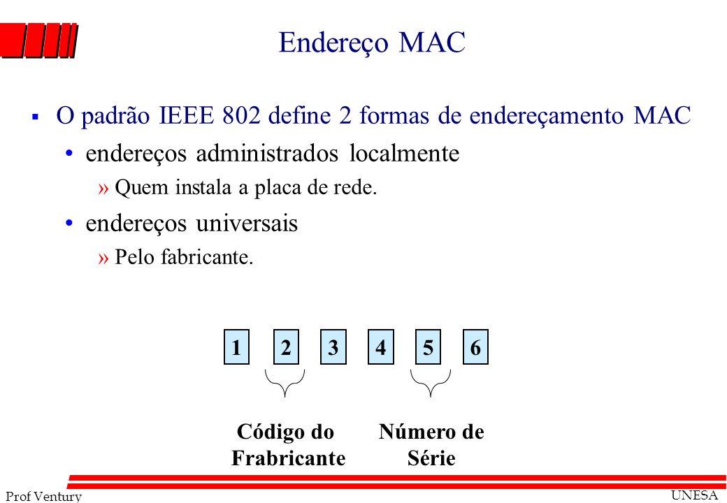 Prof Ventury UNESA Endereço MAC O padrão IEEE 802 define 2 formas de endereçamento MAC endereços administrados localmente »Quem instala a placa de red