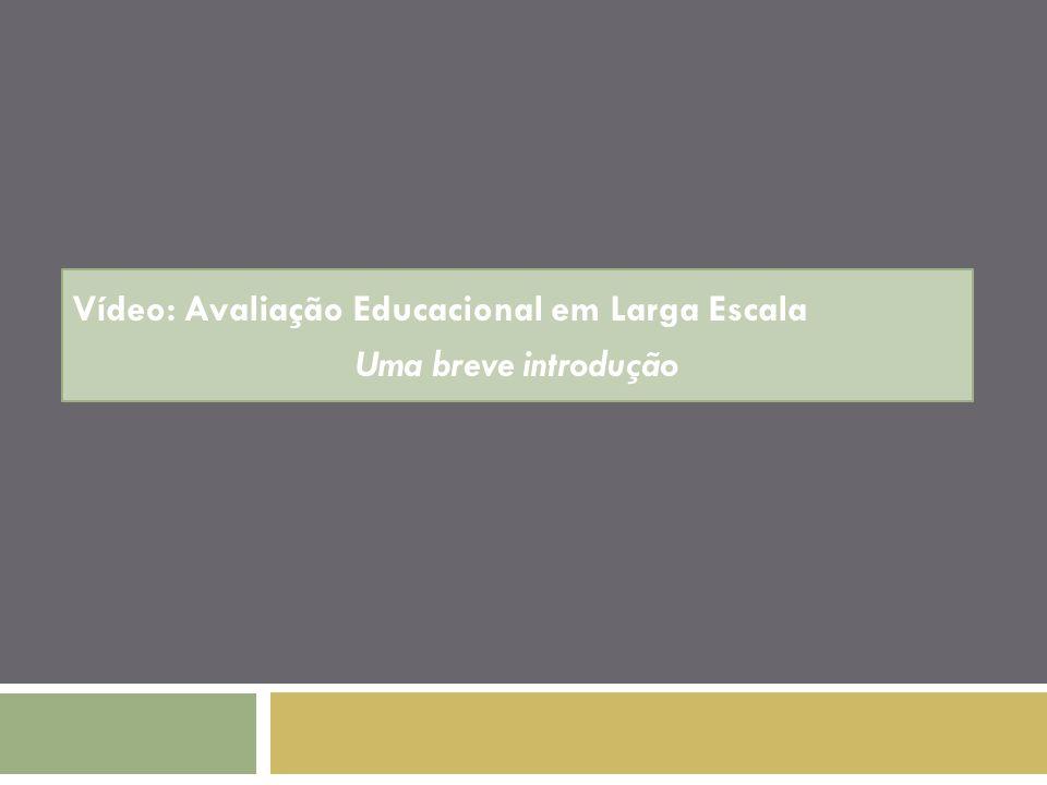 Vídeo: Avaliação Educacional em Larga Escala Uma breve introdução