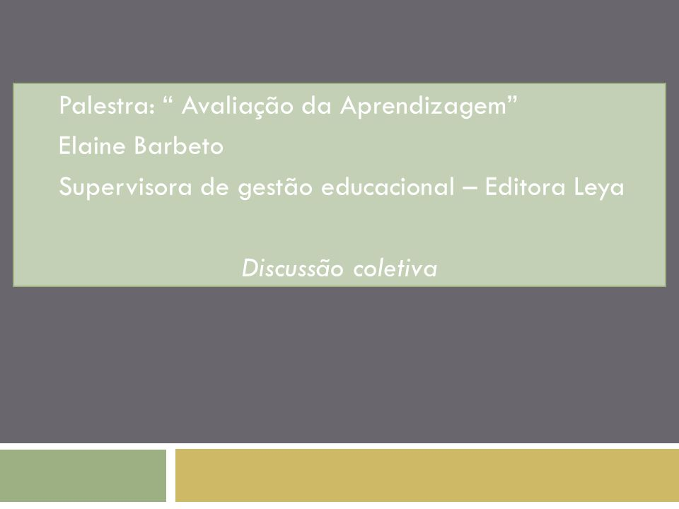 Palestra: Avaliação da Aprendizagem Elaine Barbeto Supervisora de gestão educacional – Editora Leya Discussão coletiva
