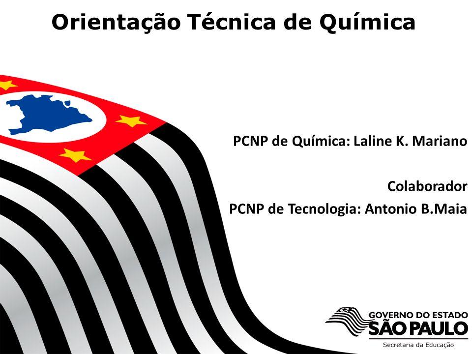 SECRETARIA DA EDUCAÇÃO Coordenadoria de Gestão da Educação Básica Orientação Técnica de Química 1 PCNP de Química: Laline K.
