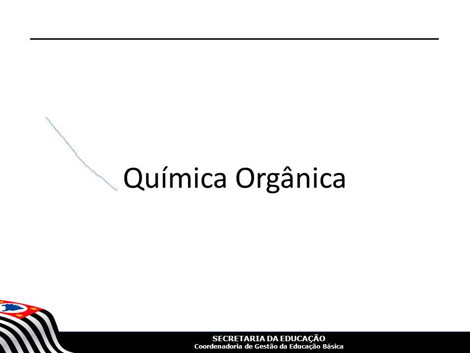 SECRETARIA DA EDUCAÇÃO Coordenadoria de Gestão da Educação Básica Química Orgânica