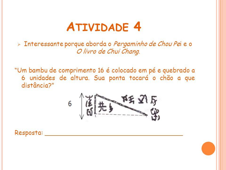 A TIVIDADE 4 Interessante porque aborda o Pergaminho de Chou Pei e o O livro de Chui Chang. Um bambu de comprimento 16 é colocado em pé e quebrado a 6