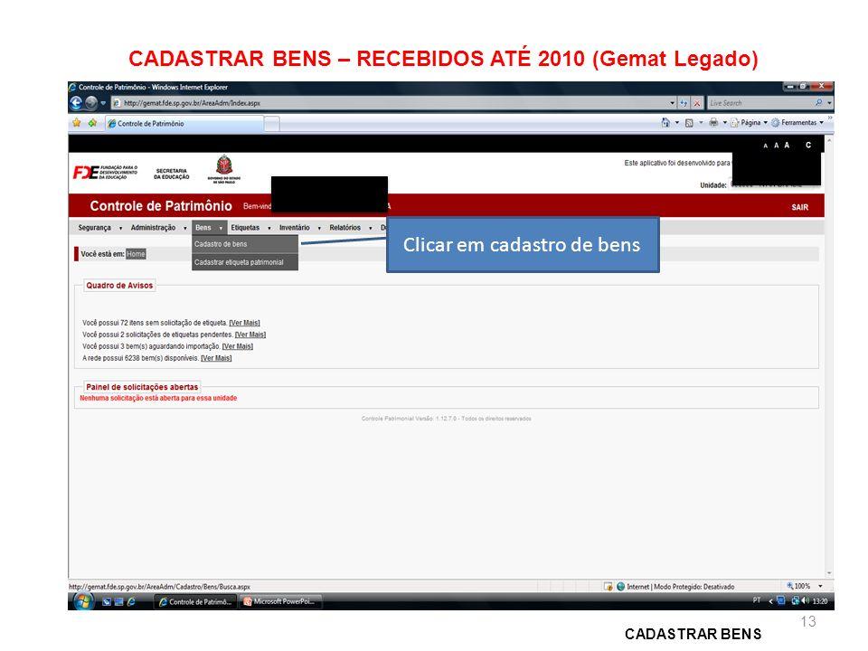 Clicar em cadastro de bens CADASTRAR BENS – RECEBIDOS ATÉ 2010 (Gemat Legado) CADASTRAR BENS 13
