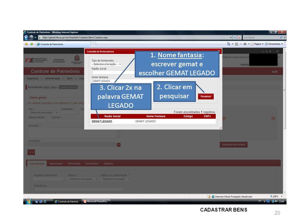 1. Nome fantasia: escrever gemat e escolher GEMAT LEGADO 2. Clicar em pesquisar 3. Clicar 2x na palavra GEMAT LEGADO CADASTRAR BENS 20