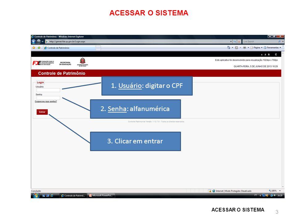 ACESSAR O SISTEMA 3 1. Usuário: digitar o CPF 2. Senha: alfanumérica 3. Clicar em entrar ACESSAR O SISTEMA