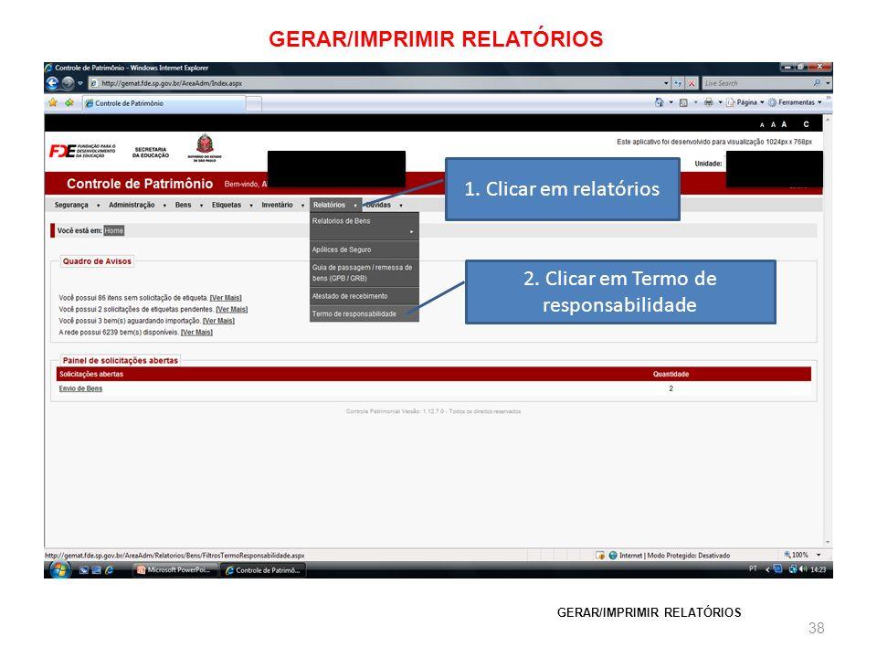 GERAR/IMPRIMIR RELATÓRIOS 38 GERAR/IMPRIMIR RELATÓRIOS 1. Clicar em relatórios 2. Clicar em Termo de responsabilidade