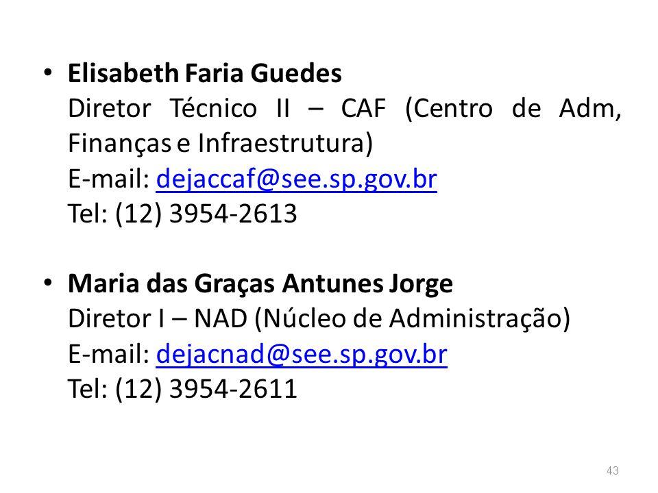 Elisabeth Faria Guedes Diretor Técnico II – CAF (Centro de Adm, Finanças e Infraestrutura) E-mail: dejaccaf@see.sp.gov.brdejaccaf@see.sp.gov.br Tel: (