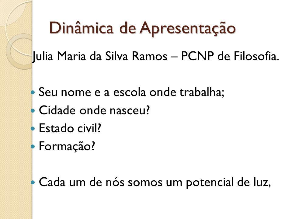 Dinâmica de Apresentação Julia Maria da Silva Ramos – PCNP de Filosofia.