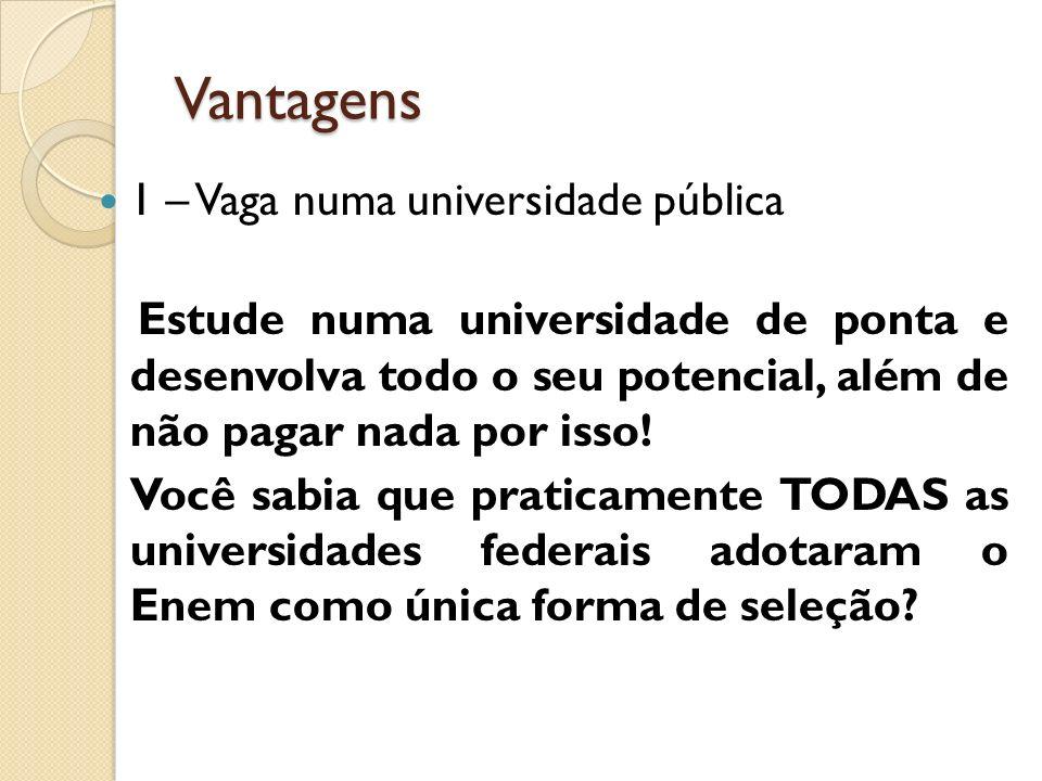 Vantagens 1 – Vaga numa universidade pública Estude numa universidade de ponta e desenvolva todo o seu potencial, além de não pagar nada por isso.