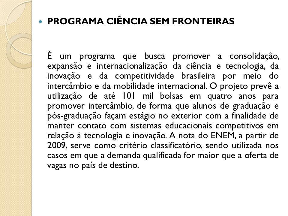 PROGRAMA CIÊNCIA SEM FRONTEIRAS É um programa que busca promover a consolidação, expansão e internacionalização da ciência e tecnologia, da inovação e da competitividade brasileira por meio do intercâmbio e da mobilidade internacional.