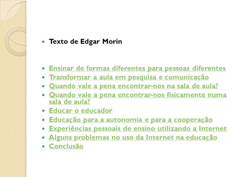 Texto de Edgar Morin Ensinar de formas diferentes para pessoas diferentes Transformar a aula em pesquisa e comunicação Quando vale a pena encontrar-nos na sala de aula.
