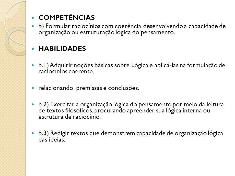 COMPETÊNCIAS b) Formular raciocínios com coerência, desenvolvendo a capacidade de organização ou estruturação lógica do pensamento.