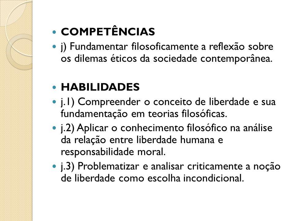 COMPETÊNCIAS j) Fundamentar filosoficamente a reflexão sobre os dilemas éticos da sociedade contemporânea.